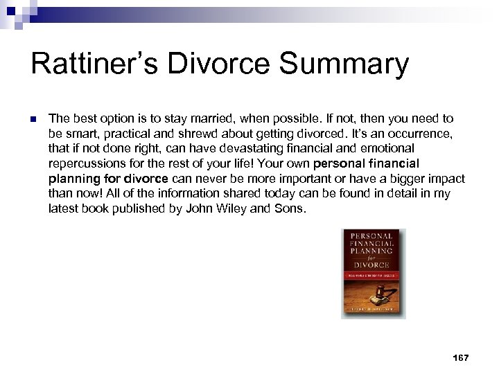 Rattiner's Divorce Summary n The best option is to stay married, when possible. If