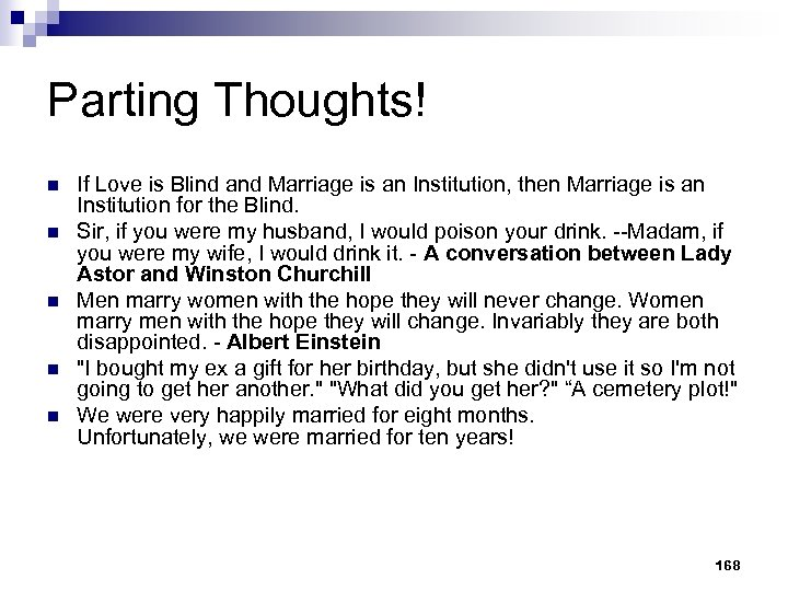 Parting Thoughts! n n n If Love is Blind and Marriage is an Institution,