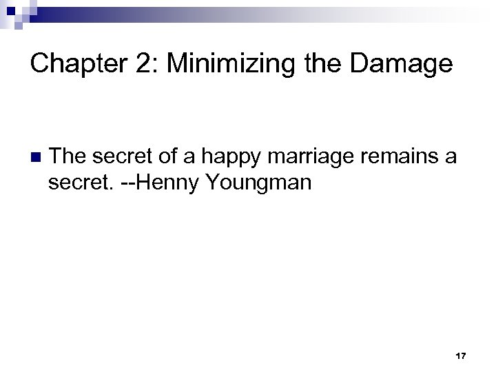 Chapter 2: Minimizing the Damage n The secret of a happy marriage remains a