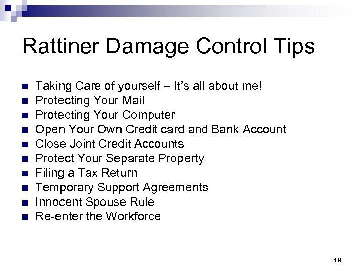 Rattiner Damage Control Tips n n n n n Taking Care of yourself –