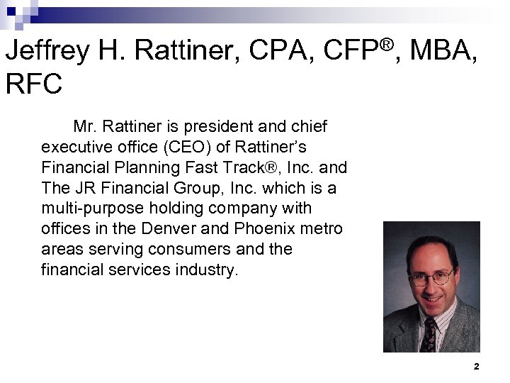 Jeffrey H. Rattiner, CPA, CFP®, MBA, RFC Mr. Rattiner is president and chief executive