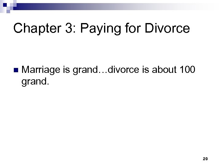 Chapter 3: Paying for Divorce n Marriage is grand…divorce is about 100 grand. 20