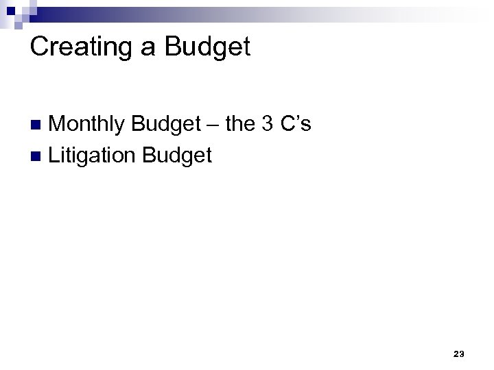 Creating a Budget Monthly Budget – the 3 C's n Litigation Budget n 23