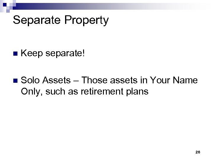 Separate Property n Keep separate! n Solo Assets – Those assets in Your Name
