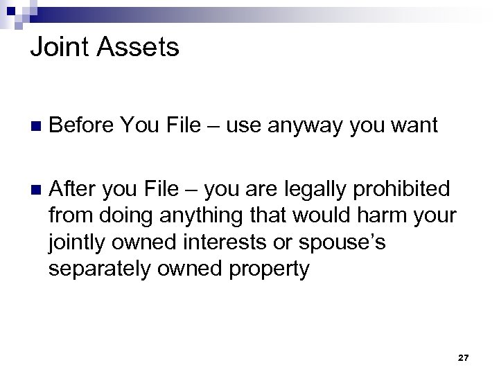 Joint Assets n Before You File – use anyway you want n After you