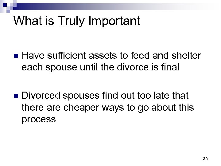 What is Truly Important n Have sufficient assets to feed and shelter each spouse