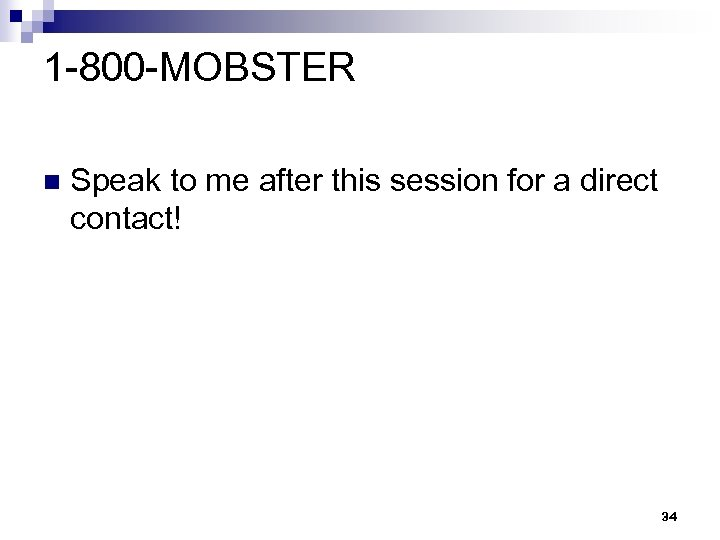 1 -800 -MOBSTER n Speak to me after this session for a direct contact!