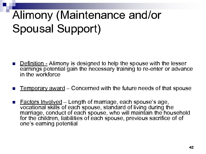 Alimony (Maintenance and/or Spousal Support) n Definition - Alimony is designed to help the