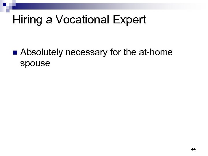 Hiring a Vocational Expert n Absolutely necessary for the at-home spouse 44