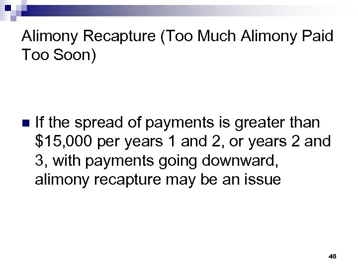Alimony Recapture (Too Much Alimony Paid Too Soon) n If the spread of payments