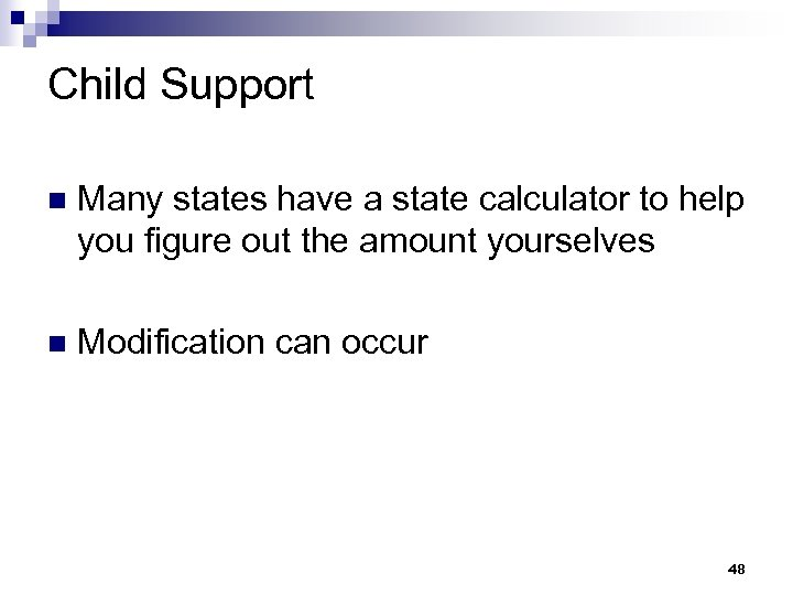 Child Support n Many states have a state calculator to help you figure out