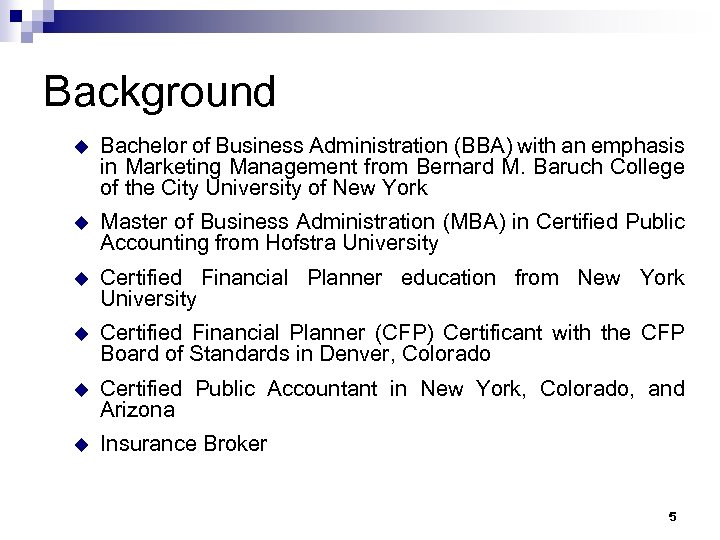 Background u Bachelor of Business Administration (BBA) with an emphasis in Marketing Management from