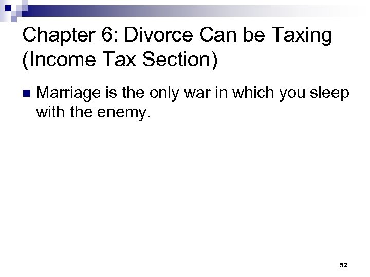 Chapter 6: Divorce Can be Taxing (Income Tax Section) n Marriage is the only