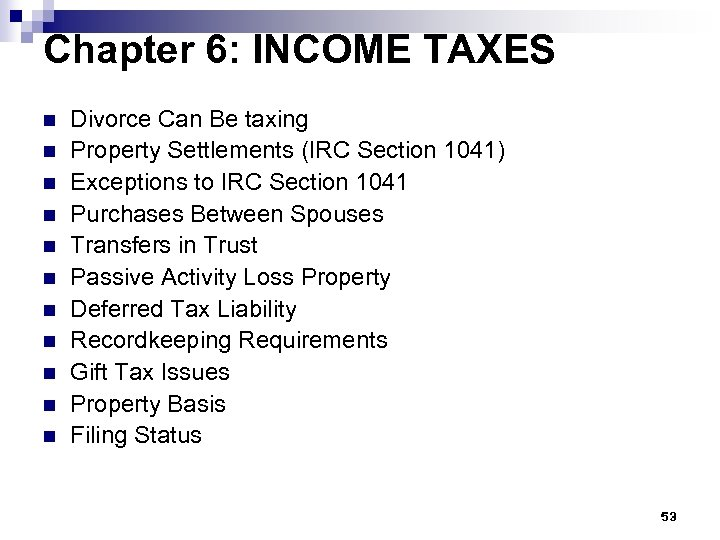 Chapter 6: INCOME TAXES n n n Divorce Can Be taxing Property Settlements (IRC