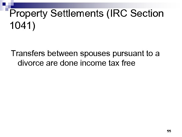 Property Settlements (IRC Section 1041) Transfers between spouses pursuant to a divorce are done