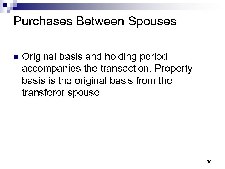 Purchases Between Spouses n Original basis and holding period accompanies the transaction. Property basis