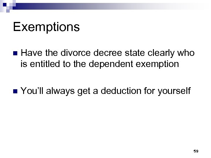 Exemptions n Have the divorce decree state clearly who is entitled to the dependent