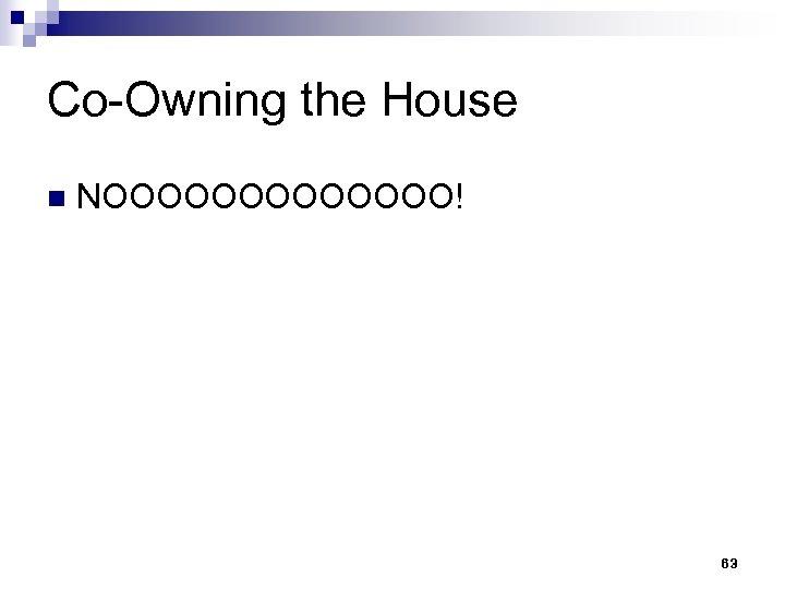 Co-Owning the House n NOOOOOOO! 63