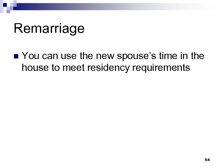 Remarriage n You can use the new spouse's time in the house to meet