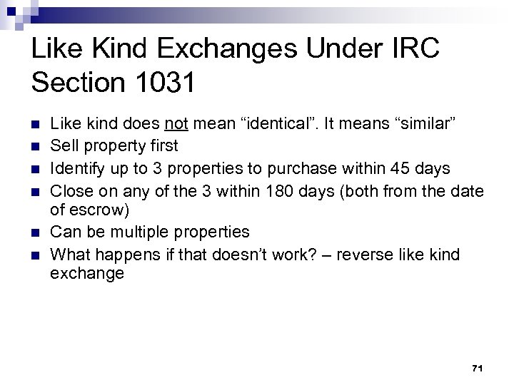 Like Kind Exchanges Under IRC Section 1031 n n n Like kind does not