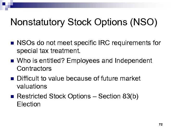 Nonstatutory Stock Options (NSO) n n NSOs do not meet specific IRC requirements for
