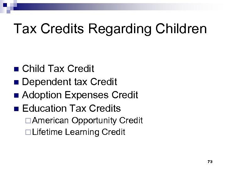 Tax Credits Regarding Children Child Tax Credit n Dependent tax Credit n Adoption Expenses