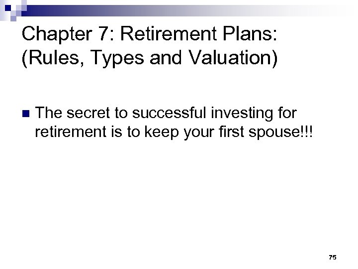 Chapter 7: Retirement Plans: (Rules, Types and Valuation) n The secret to successful investing