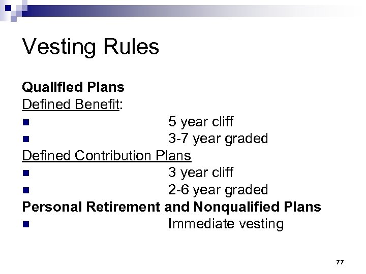 Vesting Rules Qualified Plans Defined Benefit: 5 year cliff n 3 -7 year graded