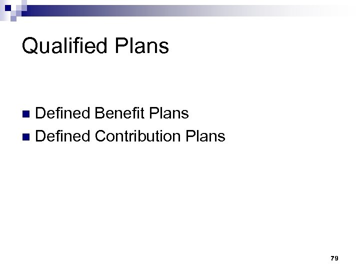 Qualified Plans Defined Benefit Plans n Defined Contribution Plans n 79