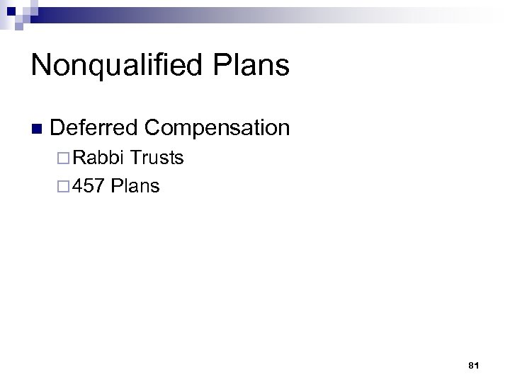 Nonqualified Plans n Deferred Compensation ¨ Rabbi Trusts ¨ 457 Plans 81