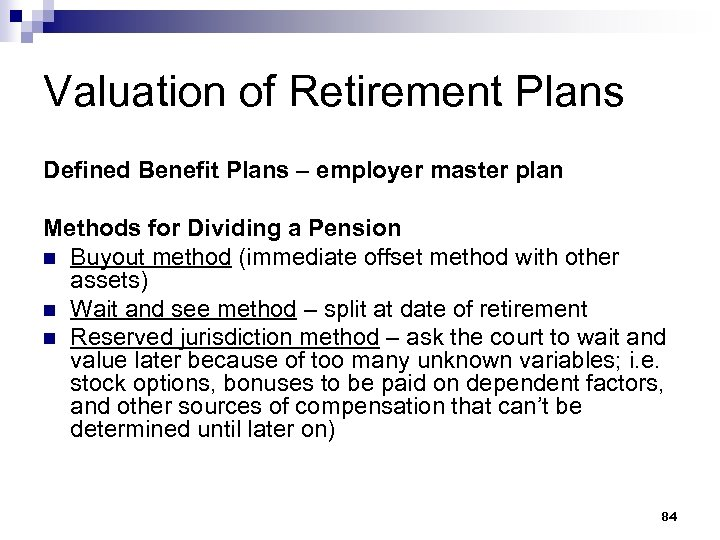 Valuation of Retirement Plans Defined Benefit Plans – employer master plan Methods for Dividing