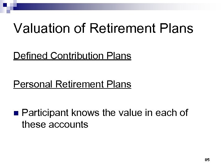 Valuation of Retirement Plans Defined Contribution Plans Personal Retirement Plans n Participant knows the