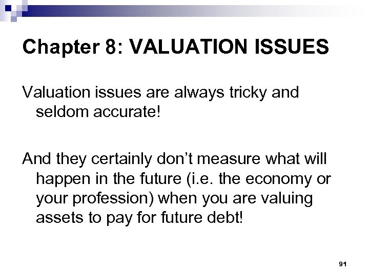 Chapter 8: VALUATION ISSUES Valuation issues are always tricky and seldom accurate! And they