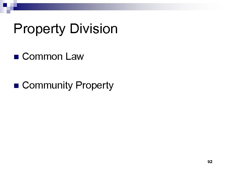 Property Division n Common Law n Community Property 92