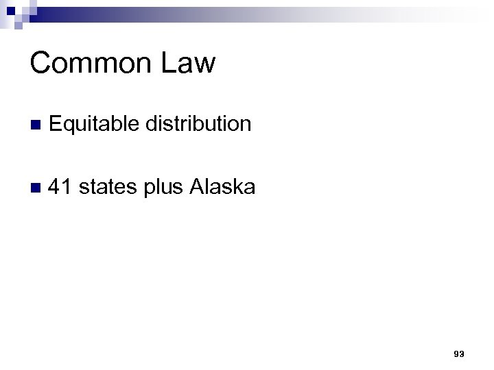 Common Law n Equitable distribution n 41 states plus Alaska 93