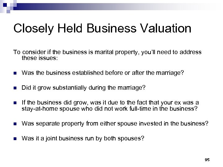 Closely Held Business Valuation To consider if the business is marital property, you'll need