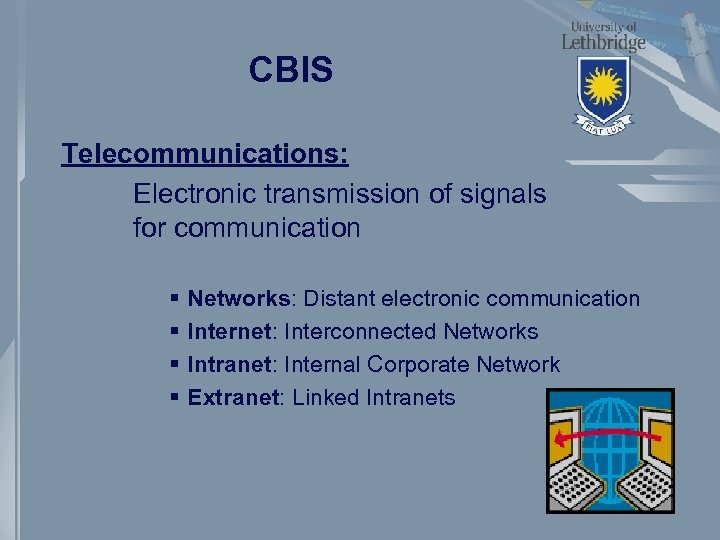CBIS Telecommunications: Electronic transmission of signals for communication § § Networks: Distant electronic communication
