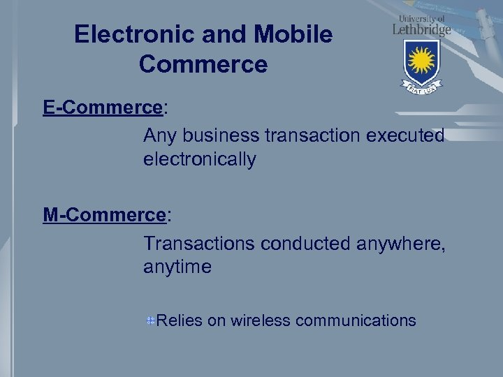 Electronic and Mobile Commerce E-Commerce: Any business transaction executed electronically M-Commerce: Transactions conducted anywhere,