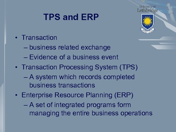 TPS and ERP • Transaction – business related exchange – Evidence of a business