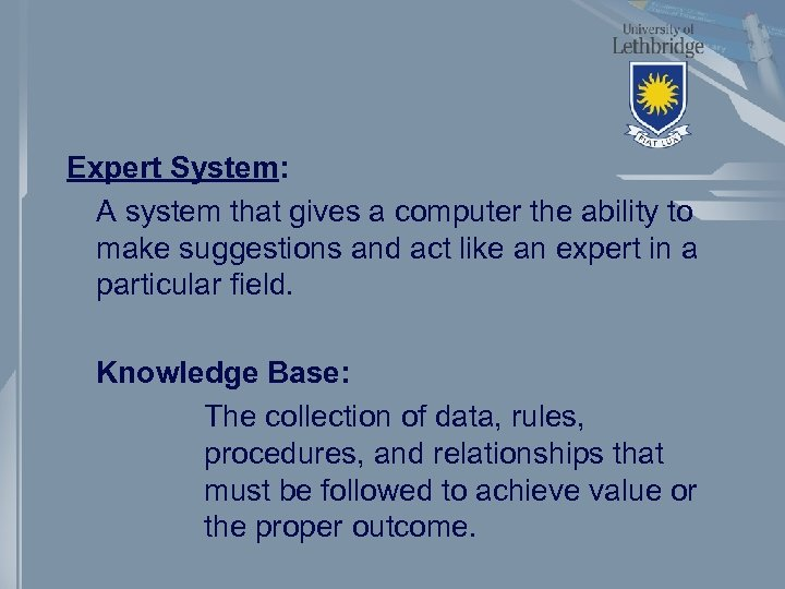 Expert System: A system that gives a computer the ability to make suggestions and