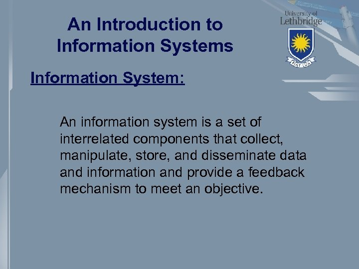 An Introduction to Information Systems Information System: An information system is a set of