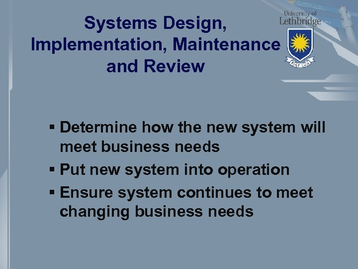 Systems Design, Implementation, Maintenance and Review § Determine how the new system will meet