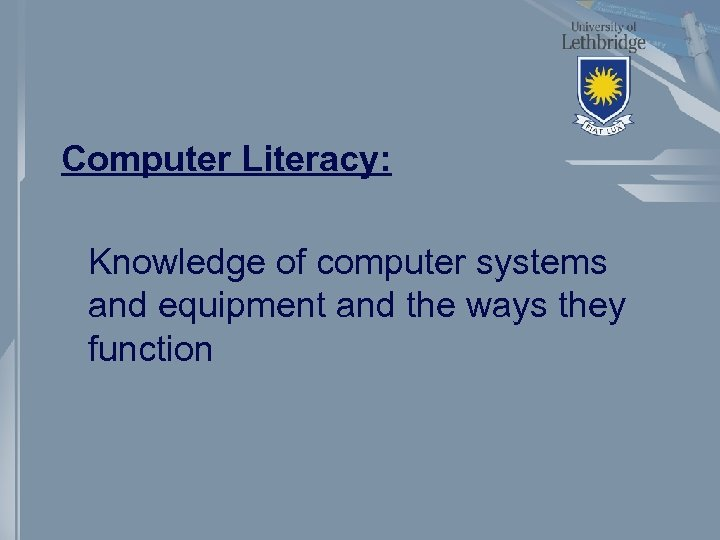 Computer Literacy: Knowledge of computer systems and equipment and the ways they function
