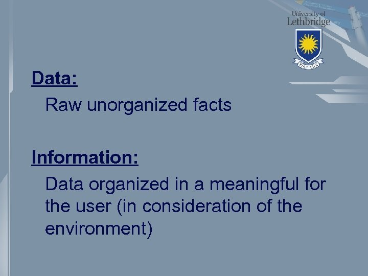 Data: Raw unorganized facts Information: Data organized in a meaningful for the user (in