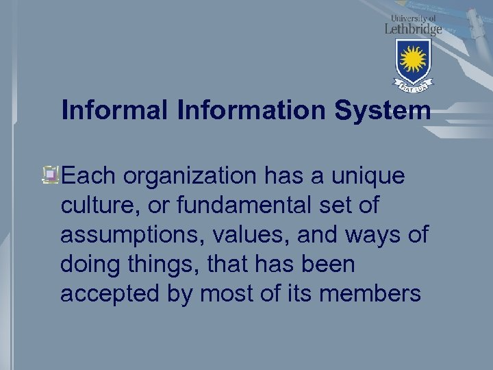 Informal Information System Each organization has a unique culture, or fundamental set of assumptions,