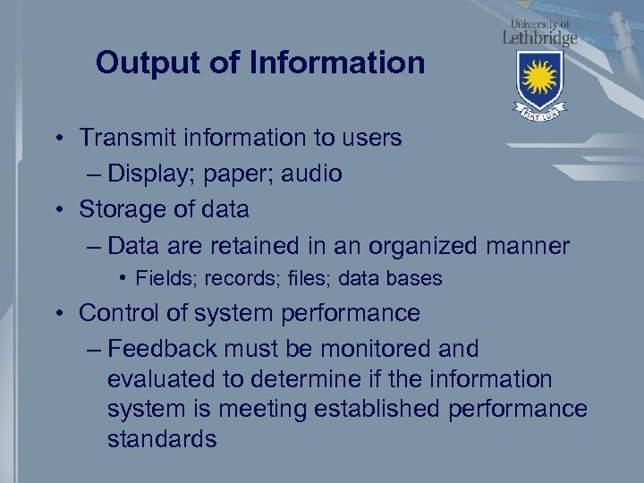 Output of Information • Transmit information to users – Display; paper; audio • Storage