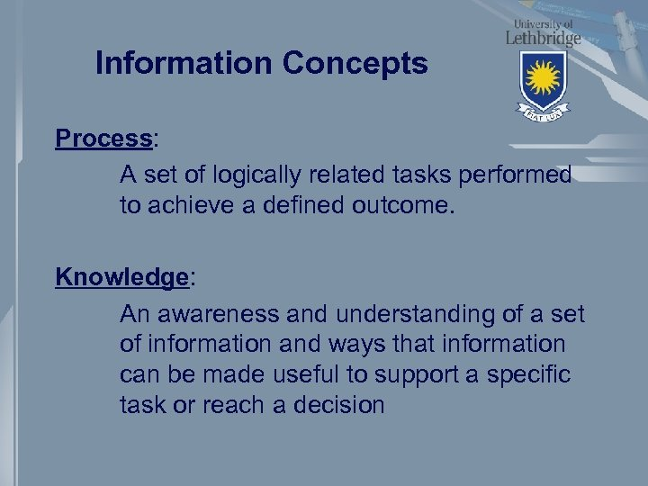 Information Concepts Process: A set of logically related tasks performed to achieve a defined