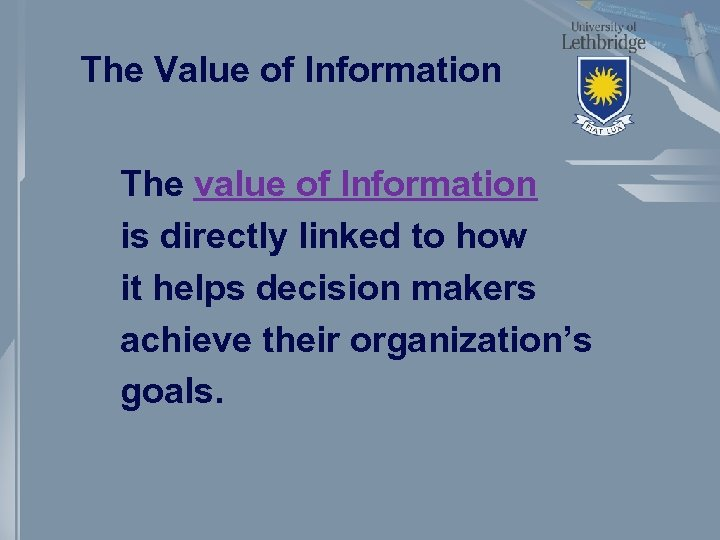The Value of Information The value of Information is directly linked to how it