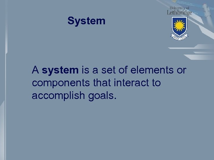 System A system is a set of elements or components that interact to accomplish