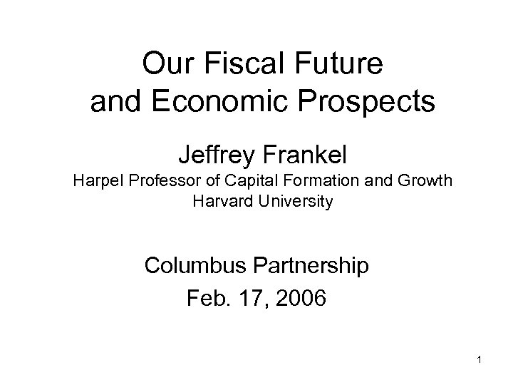 Our Fiscal Future and Economic Prospects Jeffrey Frankel Harpel Professor of Capital Formation and